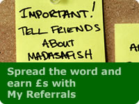 Spread the word and earn £'s with Madasafish Referrals